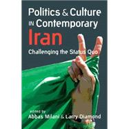 Politics and Culture in Contemporary Iran: Challenging the Status Quo by Milani, Abbas, 9781626371477