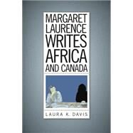 Margaret Laurence Writes Africa and Canada by Davis, Laura K., 9781771121477
