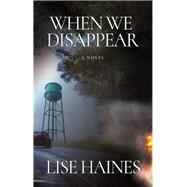 When We Disappear by Haines, Lise, 9781609531478