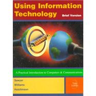 Using Information Technology: A Practical Introduction to Computers & Communications: Brief Version by Stacey C. Sawyer; Brian K. Williams; Sarah E. Hutchinson, 9780256261479
