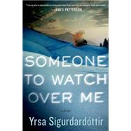 Someone to Watch Over Me A Thriller by Sigurdardottir, Yrsa, 9781250051479