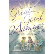 The Great Good Summer by Scanlon, Liz Garton, 9781481411479