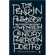 The Penguin Anthology of Twentieth-Century American Poetry by Dove, Rita, 9780143121480