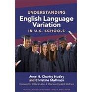 Understanding English Language Variation in U. S. Schools by Hudley, Anne H. Charity; Mallinson, Christine; Labov, William; Wolfram, Walt (AFT), 9780807751480
