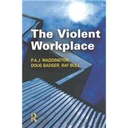 The Violent Workplace by Waddington,P.A.J, 9781138861480