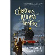 A Christmas Railway Mystery by Marston, Edward, 9780749021481