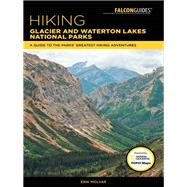 Hiking Glacier and Waterton Lakes National Parks A Guide to the Parks' Greatest Hiking Adventures by Molvar, Erik, 9781493031481