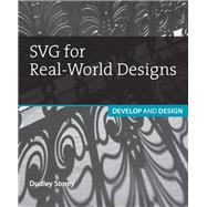 SVG for Real-World Designs Develop & Design by Storey, Dudley, 9780134431482