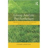 Group Analytic Psychotherapy: Working with affective, anxiety and personality disorders by Lorentzen; Steinar, 9780415831482