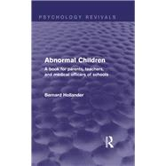 Abnormal Children: A Book for Parents, Teachers, and Medical Officers of Schools by Hollander; Bernard, 9781138841482