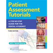 Patient Assessment Tutorials A Step-By-Step Procedures Guide For The Dental Hygienist by Gehrig, Jill S., 9781451131482