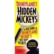 Disneyland's Hidden Mickeys A Field Guide to Disneyland® Resort's Best Kept Secrets by Barrett, Steven M., 9781937011482