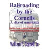 Railroading by the Cornells by Cornell, William E., Jr., 9780741461483