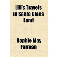 Lill's Travels in Santa Claus Land by Farman, Sophie May, 9781153751483