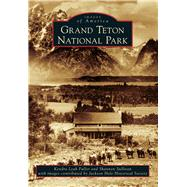 Grand Teton National Park by Fuller, Kendra Leah; Sullivan, Shannon; Jackson Hole Historical Society, 9781467131483