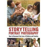Storytelling Portrait Photography How to Document the Lives of Children and Families by Ferazzi Swift, Paula, 9781682031483