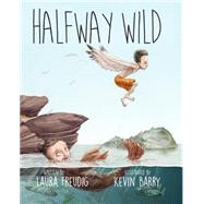 Halfway Wild by Freudig, Laura; Barry, Kevin, 9781934031483