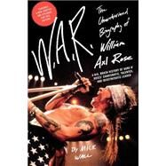 W.A.R. The Unauthorized Biography of William Axl Rose by Wall, Mick, 9780312541484