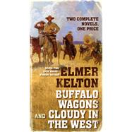 Buffalo Wagons and Cloudy in the West by Kelton, Elmer, 9780765381484