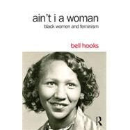 Ain't I a Woman: Black Women and Feminism by hooks; bell, 9781138821484