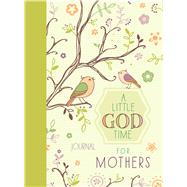 A Little God Time for Mothers Journal by Broadstreet Publishing Group Llc, 9781424551484