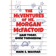 The Mcventures of Me, Morgan Mcfactoid by Waxman, Mark, 9781634501484