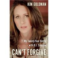 Can't Forgive: My 20-year Battle With O.j. Simpson by Goldman, Kim, 9781941631485