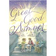The Great Good Summer by Scanlon, Liz Garton, 9781481411486