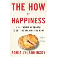 The How of Happiness A Scientific Approach to Getting the Life You Want by Lyubomirsky, Sonja, 9781594201486