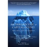 Anthropocene or Capitalocene? by Altvater, Elmar; Crist, Eileen C.; Haraway, Donna J.; Hartley, Daniel; Moore, Jason W., 9781629631486