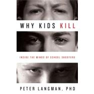 Why Kids Kill Inside the Minds of School Shooters by Langman, Peter, PhD, 9780230101487