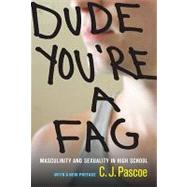 Dude, You're a Fag : Masculinity and Sexuality in High School, with a New Preface by Pascoe, C. J., 9780520271487