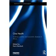 One Health: Science, politics and zoonotic disease in Africa by Bardosh; Kevin, 9781138961487