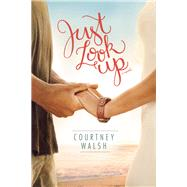 Just Look Up by Walsh, Courtney, 9781496421487