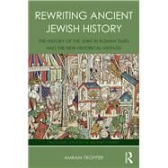 Rewriting Ancient Jewish History: The History of the Jews in Roman Times and the New Historical Method by Tropper; Amram, 9781138641488