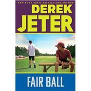 Fair Ball by Jeter, Derek; Mantell, Paul, 9781481491488