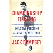Championship Fighting Explosive Punching and Aggressive Defense by Demspey, Jack, 9781501111488