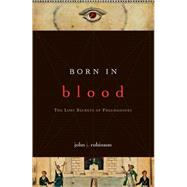 Born in Blood : The Lost Secrets of Freemasonry by Robinson, John J., 9781590771488