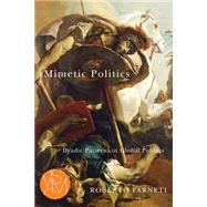 Mimetic Politics: Dyadic Patterns in Global Politics by Farneti, Roberto, 9781611861488