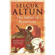 The Sultan of Byzantium by Altun, Selcuk; Endres, Clifford; Endres, Selhan, 9781846591488