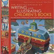 Encyclopedia of Writing and Illustrating Children's Books : From Creating Characters to Developing Stories, a Step-by-Step Guide to Making Magical Picture Books at Biggerbooks.com
