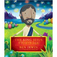 The King Jesus StoryBible by Irwin, Ben; Lee, Nick, 9781434711489