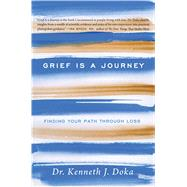 Grief Is a Journey Finding Your Path Through Loss by Doka, Kenneth J., Dr., 9781476771489