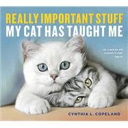 Really Important Stuff My Cat Has Taught Me by Copeland, Cynthia L., 9781523501489