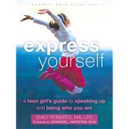 Express Yourself: A Teen Girl's Guide to Speaking Up and Being Who You Are by Roberts, Emily; Hartstein, Jennifer L, 9781626251489