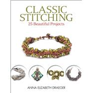 Classic Stitching 25 Beautiful Projects by Draeger, Anna Elizabeth, 9781627001489