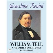 William Tell and Other Overtures in Full Score by Gioacchino Rossini, 9780486281490