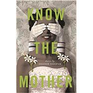 Know the Mother by Cooper, Desiree; Kopietz, Andrew (CRT), 9780814341490