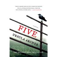Five A Novel by Archer, Ursula, 9781250081490