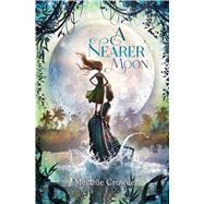 A Nearer Moon by Crowder, Melanie, 9781481441490